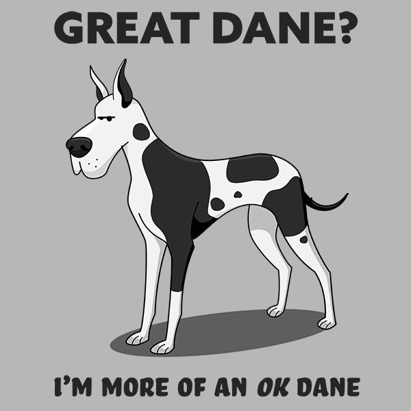Gread Dane? I'm More of an OK Dane.
